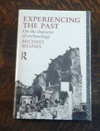 image of Experiencing the Past : on the Character of Archaeology (FINE Copy)