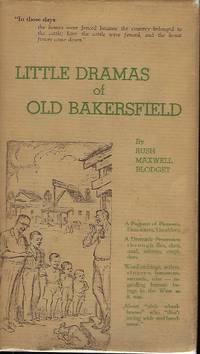 LITTLE DRAMAS OF OLD BAKERSFIELD AS SEEN BY A BOY AND TOLD IN AFTER YEARS