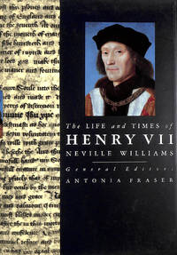 The Life and Times of Henry VII (Kings and Queens of England) by  Antonia [Editor]  Neville; Fraser - First Edition - 1994-04-19 - from M Godding Books Ltd and Biblio.com