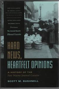 Hard News, Heartfelt Opinions A History of the Fort Wayne Journal Gazette