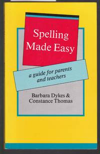 Spelling Made Easy - A Guide for Parents and Teachers by Dykes and Thomas - Paperback - Reprint - 1989 - from Laura Books (SKU: 027611)