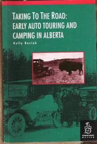 Taking to the Road,  Early Auto Touring and Camping in Alberta