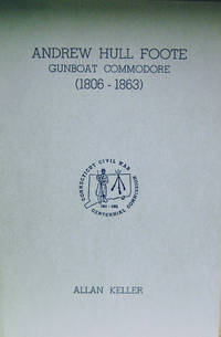 Andrew Hull Foote:  Gunboat Commodore (1806 - 1863)