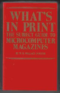 What's in Print The Subject Guide to Microcomputer Magazines