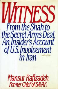 Witness: From the Shah to the Secret Arms Deal : An Insider's Account of U.S. Involvement in Iran
