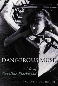 Dangerous Muse: A Life Of Caroline Blackwood