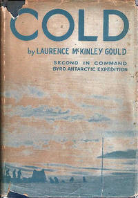 Cold; The Record of An Antarctic Sledge Journey [Byrd Little America I Expedition 1928-30] [from the Steve Fossett collection]