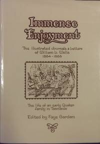 Immense Enjoyment : the illustrated journals and letters of William L. Wells 1884-1888.  The life...
