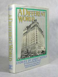 A Different World, Stories Of Great Hotels (Association Copy)