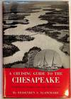 A Cruising Guide To the Chesapeake Including the Passages From Long Island Sound Along the New Jersey Coast and Inland Waterway