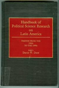 Handbook of Political Science Research on Latin America: Trends from the 1960s to the 1990s by  David W. (Edited by) Dent - First Printing - 1990 - from Bookmarc's (SKU: EC23973BB)