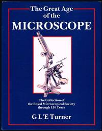 The Great Age of the Microscope: The Collection of the Royal Microscopical Society through 150 Years