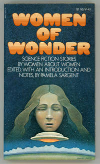 WOMEN OF WONDER: SCIENCE FICTION STORIES BY WOMEN ABOUT WOMEN. Edited, with an Introduction and Notes by Pamela Sargent by  Pamela (editor) Sargent - Paperback - First Edition - [1975]. - from L. W. Currey, Inc. and Biblio.com