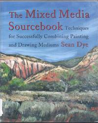 The Mixed Media Sourcebook.  Techniques for Successfully Combining Painting and Drawing Mediums