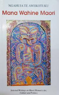 image of Mana Wahine Maori:  Selected Writings on Maori Women's Art, Culture and  Politics