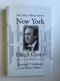 The Man Who Saved New York  Hugh Carey and the Great Fiscal Crisis of 1975