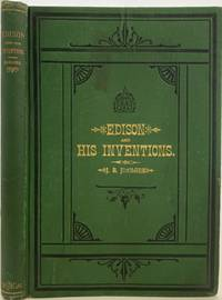 Edison and His Inventions, Including the Many Incidents, Anecdotes, and Interesting Particulars Connected with the Life of the Great Inventor.  Also, Full Explanations of the Telephone, Phonograph, Tasimeter, and All His Principal Discoveries, with Copious Illustrations