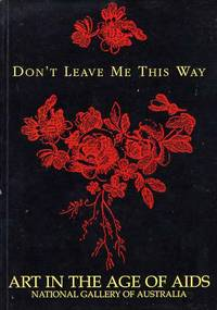 Don't Leave Me This Way. Art in the Age of Aids by  Ted Gott - Paperback - 1st Edition - 1994 - from Cinemage Books (SKU: 008140)