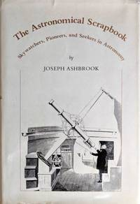 The Astronomical Scrapbook; Skywatchers, Pioneers, and Seekers in Astronomy. Edited by Leif J. Robinson. Introduction by Owen Gingerich.