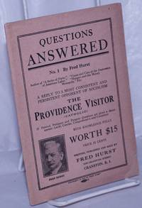 image of Questions answered no. 1. A reply to the most consistent and persistent opponent of Socialism, the Providence Visitory (Catholic). 25 pointed, pertinent and pungent questions are given a direct answer, lucid, concise, comprehensive and consistent