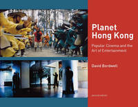 Planet Hong Kong: Popular Cinema and the Art of Entertainment Second Edition by David Bordwell - 2011