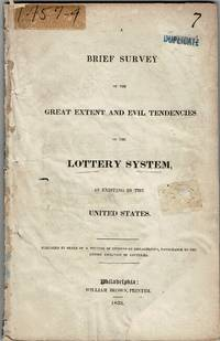 A brief survey of the great extent and evil tendencies of the lottery system, as existing in the United States ... Published by order of a meeting of citizens of Philadelphia, favourable to the entire abolition of lotteries
