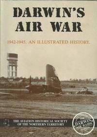Darwin's Air War - 1942 - 1945 an Illustrated History
