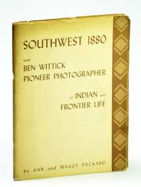 Southwest 1880 - with Ben Wittick, Pioneer Photographer of Indian and Frontier Life