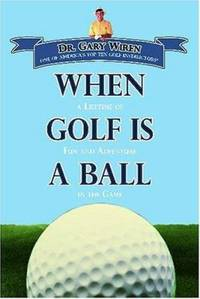 image of When Golf Is a Ball : A Lifetime of Fun and Adventure in the Game