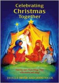 Celebrating Christmas Together Nativity and Three Kings Plays With Stories and Songs (Festivals (Hawthorn Press))