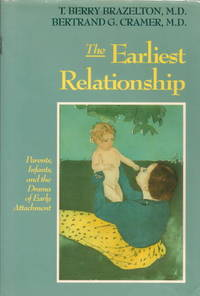 THE EARLIEST RELATIONSHIP : Parents, Infants, and the Drama of Early Attachement