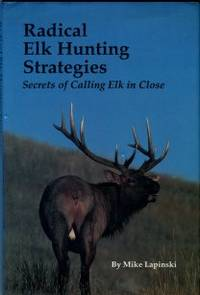 Radical Elk Hunting Strategies: Secrets Of Calling Elk In Close by  Mike Lapinski - 1st Edition - 1988 - from Chris Hartmann, Bookseller and Biblio.com