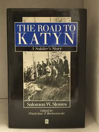 The Road to Katyn; A Soldier's Story by  Salomon Slowes - Hardcover - from Burton Lysecki Books, ABAC/ILAB (SKU: 140716)