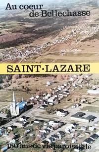 image of Au coeur de Bellechasse. Saint-Lazare, 150 ans de vie paroissiale