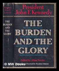 image of The burden and the glory: the hopes and purposes of President Kennedy's second and third years in office as revealed in his public statements and addresses / John F. Kennedy; edited by Allan Nevins; foreword by Lyndon B. Johnson