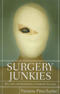 image of Surgery Junkies: Wellness and Pathology in Cosmestic Culture