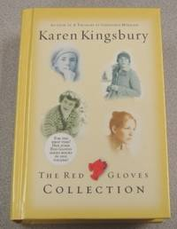 The Red Gloves Collection: Gideon's Gift, Maggie's Miracle, Sarah's Song,  Hannah's Hope by  Karen Kingsbury - First Edition; First Printing - 2005 - from Books of Paradise (SKU: R4502)