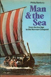 Man and the Sea: From the Ice Age to the Norman Conquest