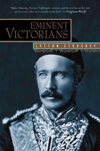 Eminent Victorians : Florence Nightingale, General Gordon, Cardinal Manning, Dr. Arnold