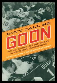 image of DON'T CALL ME GOON - Hockey's Greatest Enforcers, Gunslingers and Bad Boys