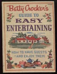 Betty Crocker's Guide to Easy Entertaining: How to have guests and enjoy  them
