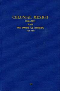 The Coins of Colonial Mexico 1536-1821 and the EMpire of Iturbide 1821-1823