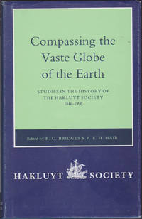 Compassing the Vaste Globe of the Earth: Studies in the History of the Hakluyt Society,...