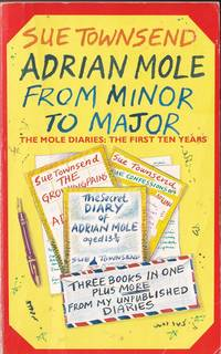 Adrian Mole from Minor to Major: The Mole Diaries   The First Ten Years : Secret Diary of Adrian Mole aged 13 3/4 ; The Growing Pains of Adrian Mole ; True Confessions of Adrian Mole and adrian Mole and the Small Amphibians