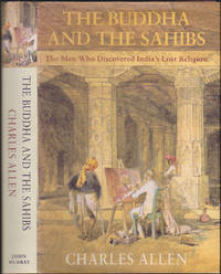 The Buddha and the Sahibs: The Men Who Discovered India\'s Lost Religion