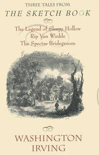 THREE TALES FROM THE SKETCH BOOK OF GEOGGREY CRAYON, GENT.: Legend of Sleepy Hollow; Rip Van Winkle; Spectre Bridegroom