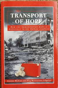 The Transport of Hope : How one humanitarian made a difference in the Balkan Conflict