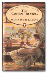 The Golden Treasury Selected from the Best Songs and Lyrical Poems in the  English Language