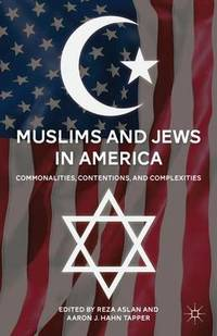 Muslims and Jews in America: Commonalities  Contentions  and Complexities