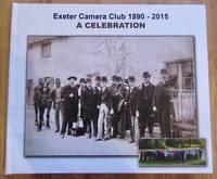Exeter Camera Club A Celebration  1890 - 2015